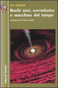 Foto Cover di Buchi neri, wormholes e macchine del tempo, Libro di Jim Al-Khalili, edito da Dedalo