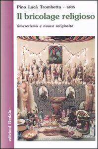 Libro Il bricolage religioso. Sincretismo e nuova religiosità Pino Lucà Trombetta