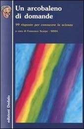 Un arcobaleno di domande. 99 risposte per conoscere la scienza