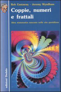 Foto Cover di Coppie, numeri e frattali. Altra matematica nascosta nella vita quotidiana, Libro di Rob Eastaway,Jeremy Wyndham, edito da Dedalo