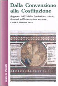 Foto Cover di Dalla Convenzione alla Costituzione. Rapporto 2005 della Fondazione Istituto Gramsci sull'integrazione europea, Libro di  edito da Dedalo
