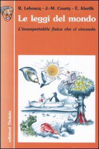 Foto Cover di Le leggi del mondo. L'insospettabile fisica che ci circonda, Libro di AA.VV edito da Dedalo