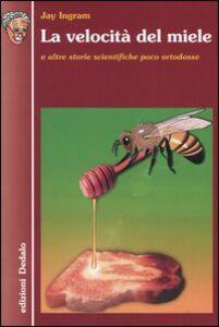 Libro La velocità del miele e altre storie scientifiche poco ortodosse Jay Ingram