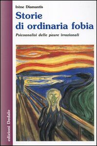Foto Cover di Storie di ordinaria fobia. Psicoanalisi delle paure irrazionali, Libro di Irène Diamantis, edito da Dedalo