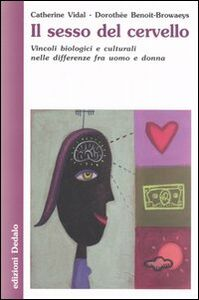 Libro Il sesso del cervello. Vincoli biologici e culturali nelle differenze fra uomo e donna Catherine Vidal , Dorothée Benoit-Browaeys