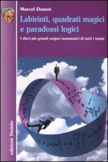 Labirinti, quadrati magici e paradossi logici. I dieci più grandi enigmi matematici di tutti i tempi.pdf