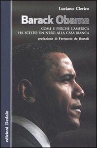 Libro Barack Obama. Come e perché l'America ha scelto un nero alla Casa Bianca Luciano Clerico