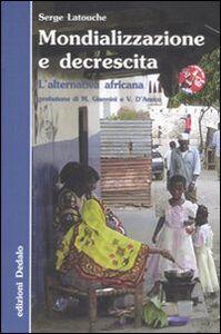 Foto Cover di Mondializzazione e decrescita. L'alternativa africana, Libro di Serge Latouche, edito da Dedalo