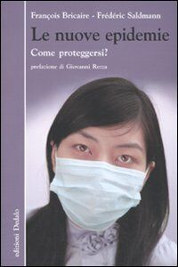 Foto Cover di Le nuove epidemie. Come proteggersi?, Libro di François Bricaire,Frédéric Saldmann, edito da Dedalo