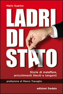 Libro Ladri di Stato. Storie di malaffare, arricchimenti illeciti e tangenti Mario Guarino
