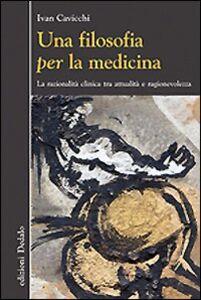 Libro Una filosofia per la medicina. Razionalità clinica tra attualità e ragionevolezza Ivan Cavicchi