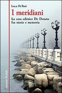 Foto Cover di I meridiani. La casa editrice De Donato fra storia e memoria, Libro di Luca Di Bari, edito da Dedalo