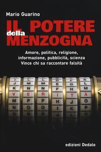 Il potere della menzogna. Amore, politica, religione, informazione, pubblicità, scienza. Vince chi sa raccontare falsità