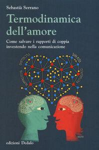Foto Cover di Termodinamica dell'amore. Come salvare i rapporti di coppia investendo nella comunicazione, Libro di Sebastià Serrano, edito da Dedalo