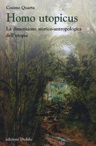 Homo utopicus. La dimensione storico-antropologica dell'utopia