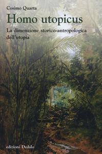 Libro Homo utopicus. La dimensione storico-antropologica dell'utopia Cosimo Quarta