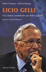 Foto Cover di Licio Gelli. Vita, misteri, scandali del capo della Loggia P2, Libro di Mario Guarino,Fedora Raugei, edito da Dedalo