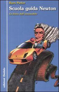 Foto Cover di Scuola guida Newton. La fisica dell'automobile, Libro di Barry Parker, edito da Dedalo
