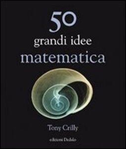 Foto Cover di Cinquanta grandi idee di matematica, Libro di Tony Crilly, edito da Dedalo
