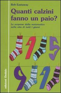 Libro Quanti calzini fanno un paio? Le sorprese della matematica nella vita di tutti i giorni Rob Eastaway