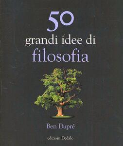 Foto Cover di Cinquanta grandi idee di filosofia, Libro di Ben Dupré, edito da Dedalo
