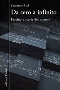 Libro Da zero a infinito. Fascino e storia dei numeri Constance Reid