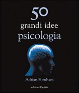 Libro Cinquanta grandi idee di psicologia Adrian Furnham