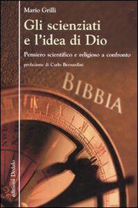 Libro Gli scienziati e l'idea di Dio. Pensiero scientifico e religioso a confronto Mario Grilli