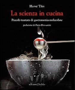 Foto Cover di La scienza in cucina. Piccolo trattato di gastronomia molecolare, Libro di Hervé This, edito da Dedalo