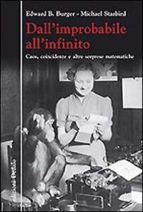 Foto Cover di Dall'improbabile all'infinito. Caos, coincidenze e altre sorprese matematiche, Libro di Edward B. Burger,Michael Starbird, edito da Dedalo