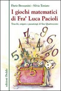 I giochi matematici di fra' Luca Pacioli. Trucchi, enigmi e passatempi di fine Quattrocento