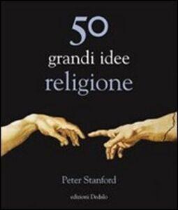 Libro Cinquanta grandi idee. Religione Peter Stanford
