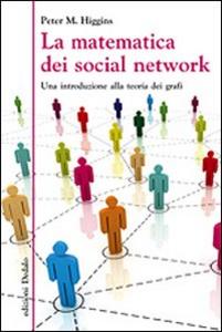 Libro La matematica dei social network. Una introduzione alla teoria dei grafi Peter M. Higgins