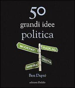 Libro 50 grandi idee. Politica Ben Dupré