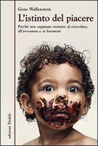 Libro L' istinto del piacere. Perché non sappiamo resistere al cioccolato, all'avventura e ai feromoni Gene Wallenstein