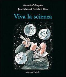 Foto Cover di Viva la scienza, Libro di Antonio Mingote,José M. Sanchez Ron, edito da Dedalo