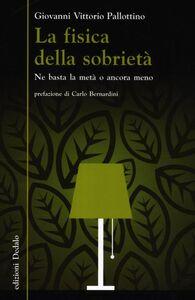 Libro La fisica della sobrietà. Ne basta la metà o ancora meno Giovanni V. Pallottino