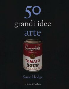 Libro 50 grandi idee. Arte Susie Hodge