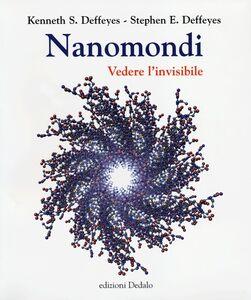 Foto Cover di Nanomondi. Vedere l'invisibile, Libro di Kenneth S. Deffeyes,Stephen E. Deffeyes, edito da Dedalo