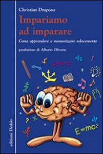 Libro Impariamo ad imparare. Come apprendere e memorizzare velocemente Christian Drapeau
