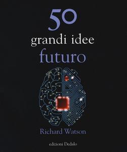 Libro 50 grandi idee. Futuro Richard Watson