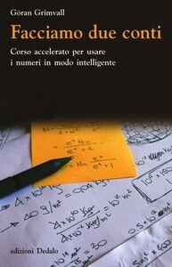 Libro Facciamo due conti. Corso accelerato per usare i numeri in modo intelligente Göran Grimvall