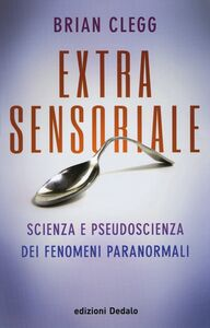 Libro Extrasensoriale. Scienza e pseudoscienza dei fenomeni paranormali Brian Clegg