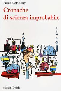 Libro Cronache di scienza improbabile Pierre Barthélemy