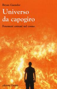Foto Cover di Universo da capogiro. Fenomeni estremi nel cosmo, Libro di Bryan Gaensler, edito da Dedalo