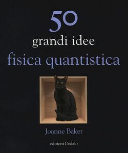 Foto Cover di 50 grandi idee. Fisica quantistica, Libro di Joanne Baker, edito da Dedalo