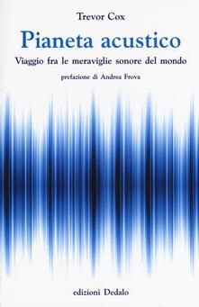 Pianeta acustico. Viaggio fra le meraviglie sonore del mondo.pdf