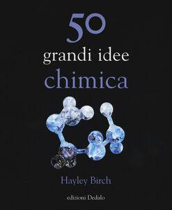 Foto Cover di 50 grandi idee. Chimica, Libro di Hayley Birch, edito da Dedalo