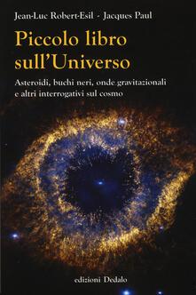 Listadelpopolo.it Piccolo libro sull'universo. Asteroidi, buchi neri, onde gravitazionali e altri interrogativi sul cosmo Image