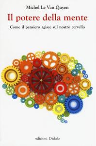 Libro Il potere della mente. Come il pensiero agisce sul nostro cervello Michel Le Van Quyen